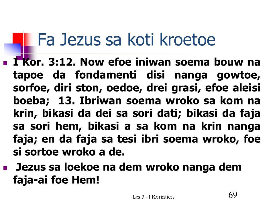 Les 3 - I Korintiers 69 Fa Jezus sa koti kroetoe I Kor.
