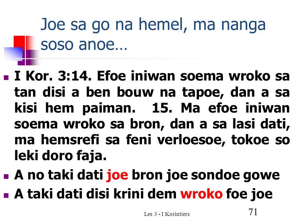 Les 3 - I Korintiers 71 Joe sa go na hemel, ma nanga soso anoe… I Kor.