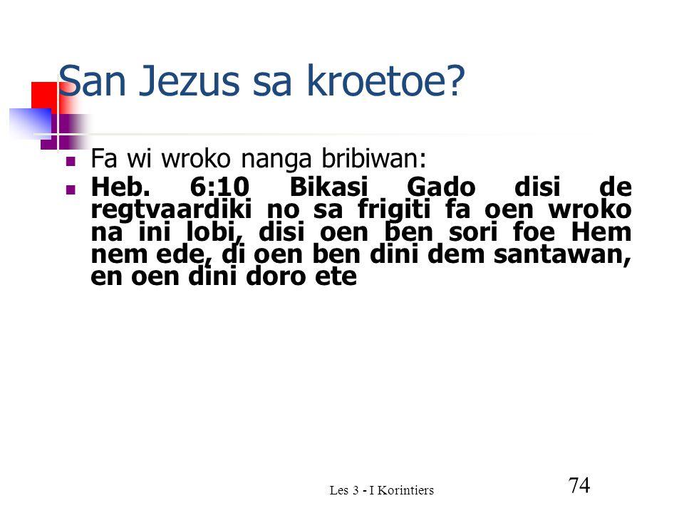 Les 3 - I Korintiers 74 San Jezus sa kroetoe. Fa wi wroko nanga bribiwan: Heb.