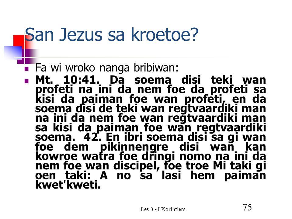 Les 3 - I Korintiers 75 San Jezus sa kroetoe. Fa wi wroko nanga bribiwan: Mt.