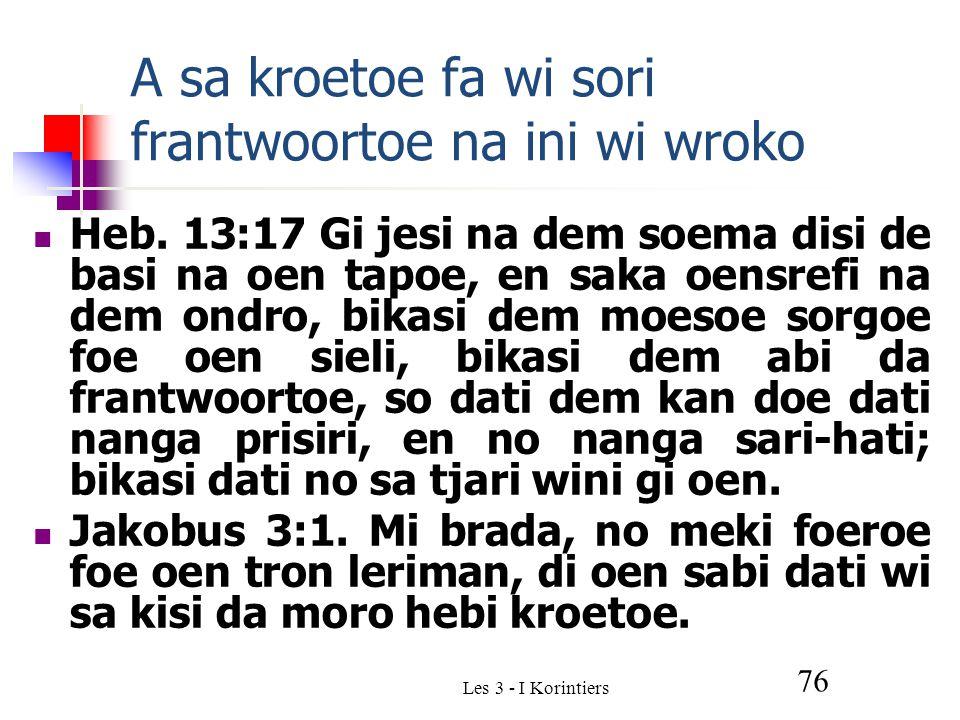 Les 3 - I Korintiers 76 A sa kroetoe fa wi sori frantwoortoe na ini wi wroko Heb.