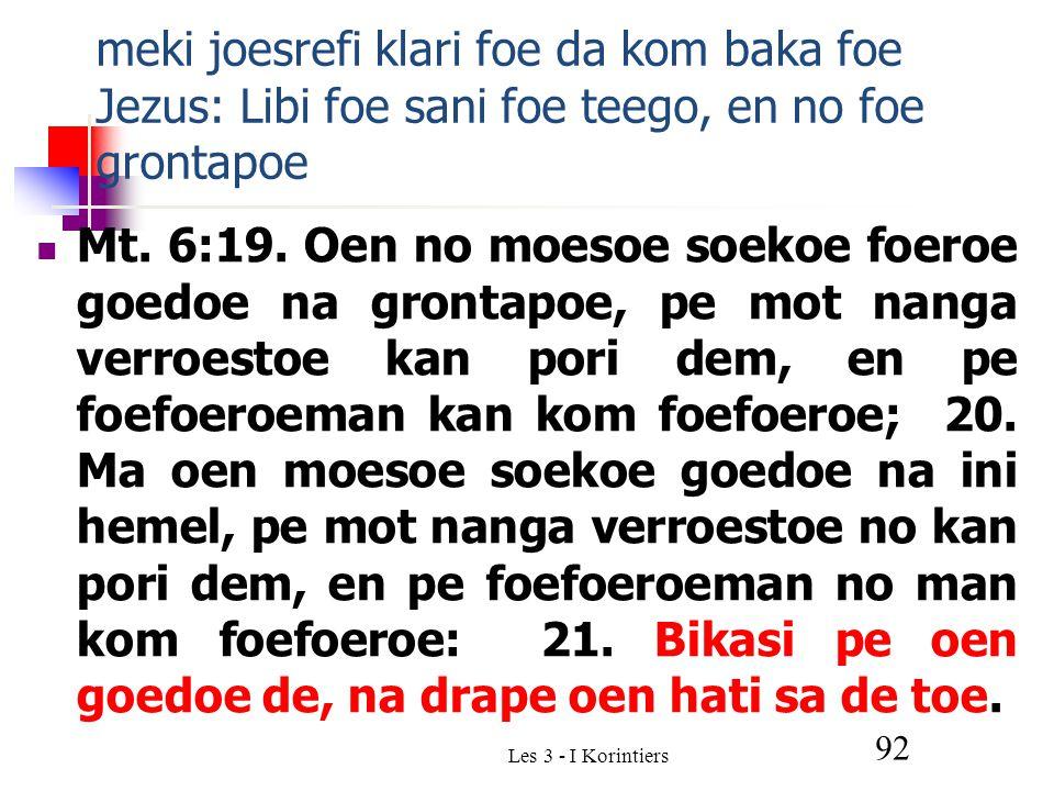 Les 3 - I Korintiers 92 meki joesrefi klari foe da kom baka foe Jezus: Libi foe sani foe teego, en no foe grontapoe Mt.