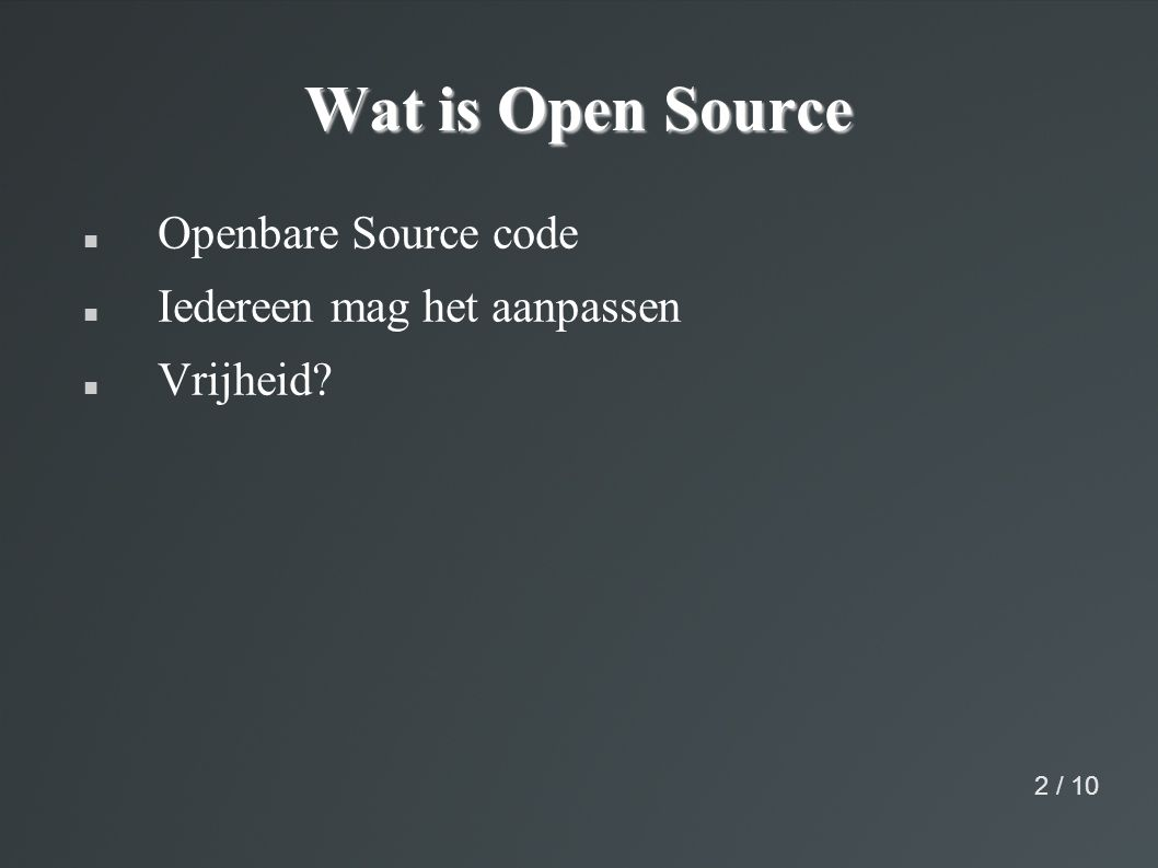 Wat is Open Source Openbare Source code Iedereen mag het aanpassen Vrijheid 2 / 10