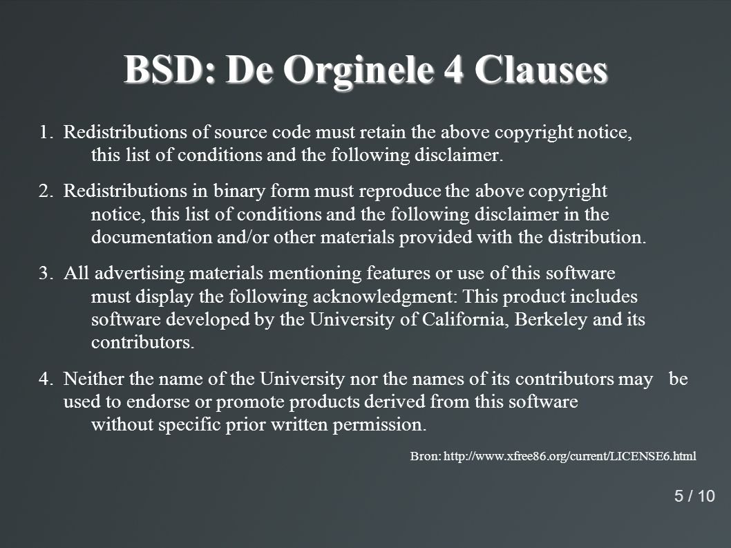BSD: De Orginele 4 Clauses 1.Redistributions of source code must retain the above copyright notice, this list of conditions and the following disclaimer.
