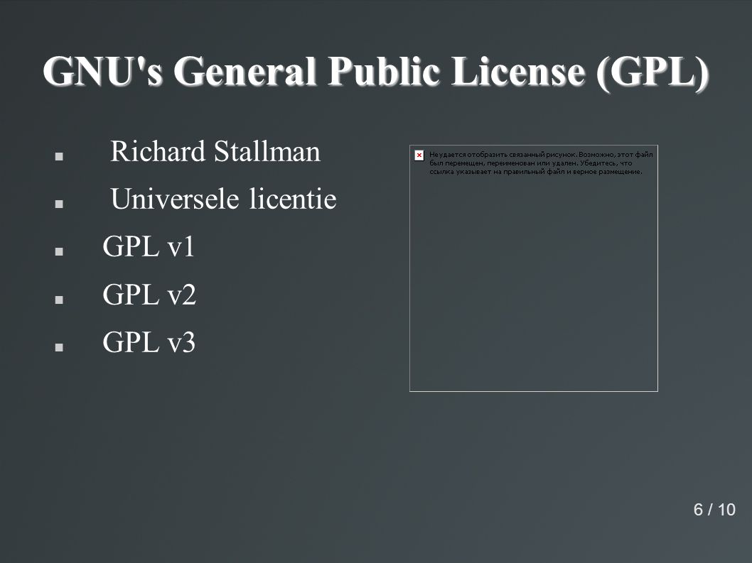 GNU s General Public License (GPL) Richard Stallman Universele licentie GPL v1 GPL v2 GPL v3 6 / 10