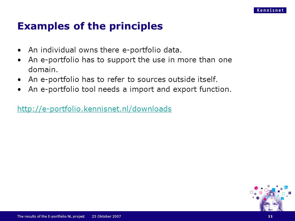 The results of the E-portfoilio NL project 23 Oktober 2007 Examples of the principles An individual owns there e-portfolio data.