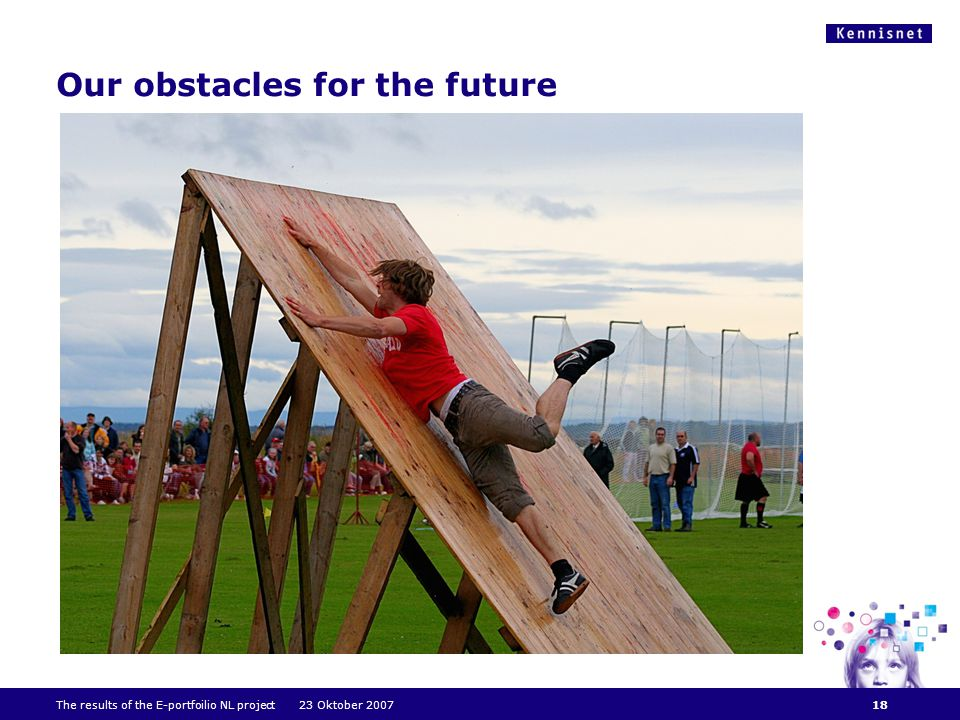 Our obstacles for the future The results of the E-portfoilio NL project 23 Oktober 200718