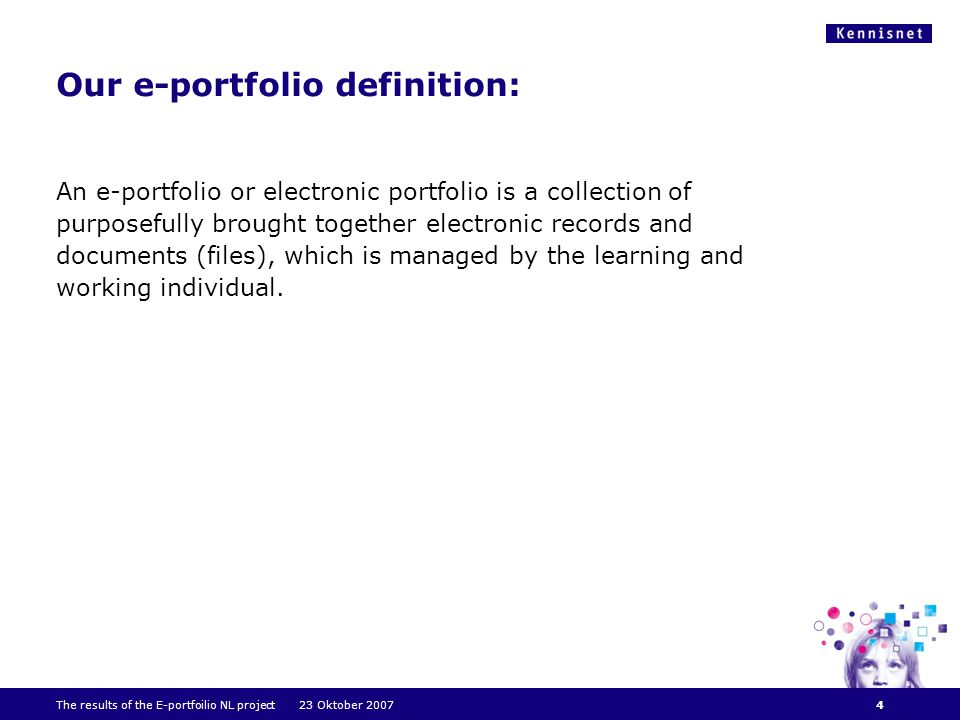 Our e-portfolio definition: An e-portfolio or electronic portfolio is a collection of purposefully brought together electronic records and documents (files), which is managed by the learning and working individual.