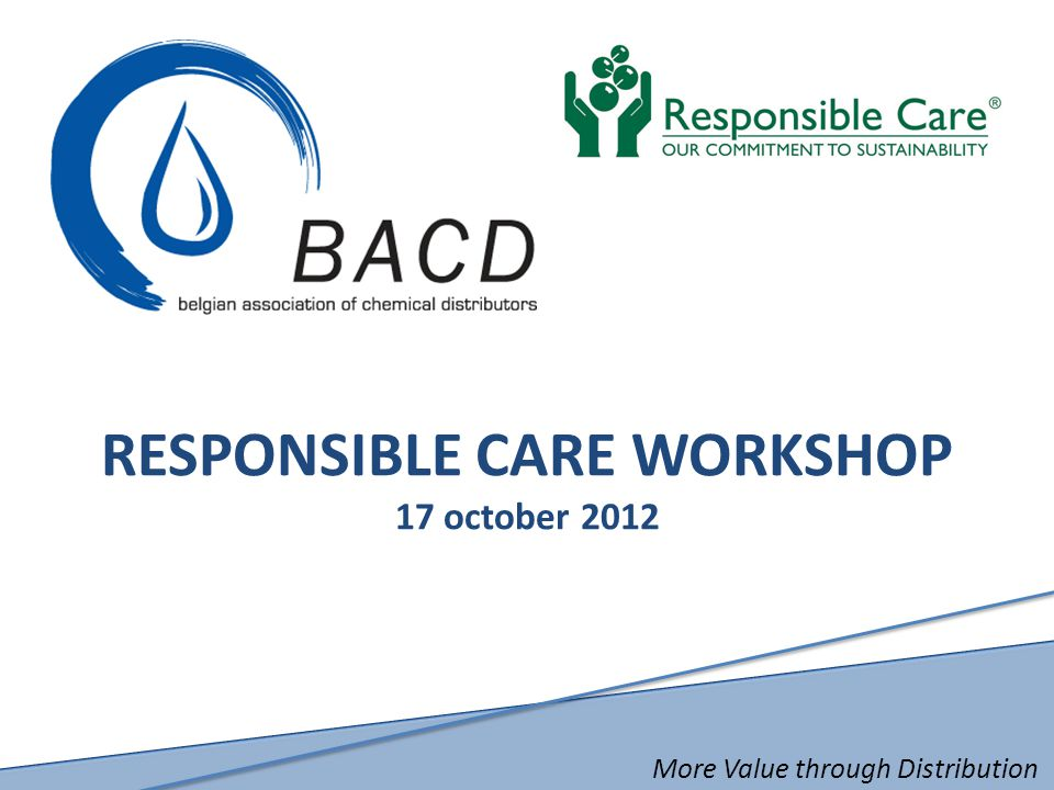 More Value through Distribution RESPONSIBLE CARE WORKSHOP 17 october 2012