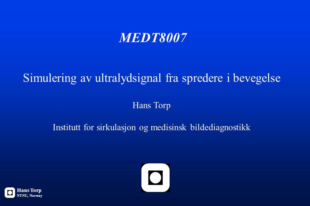 MEDT8007 Simulering av ultralydsignal fra spredere i bevegelse Hans Torp Institutt for sirkulasjon og medisinsk bildediagnostikk Hans Torp NTNU, Norway