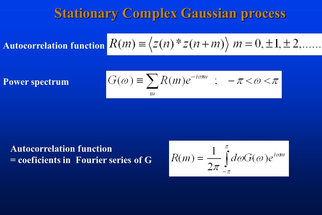 Stationary Complex Gaussian process Power spectrum Autocorrelation function = coeficients in Fourier series of G