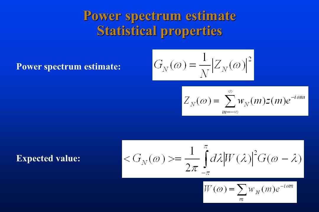 Power spectrum estimate Statistical properties Covariance: Power spectrum estimate: