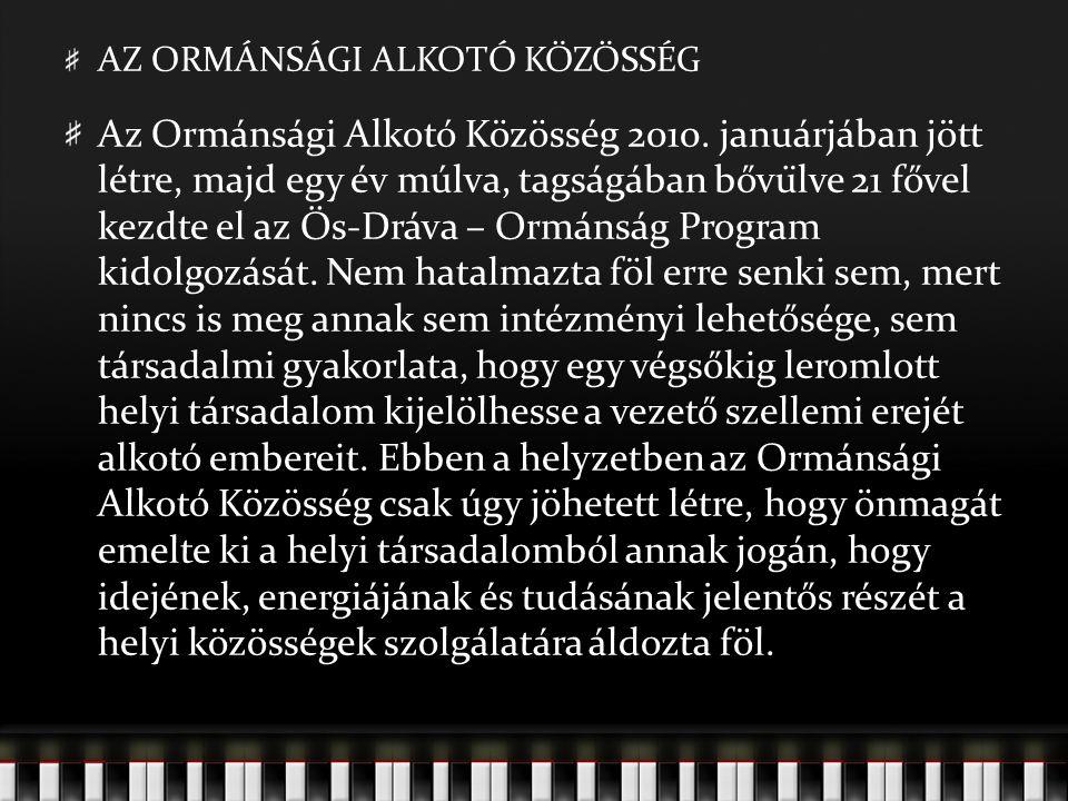 AZ ORMÁNSÁGI ALKOTÓ KÖZÖSSÉG Az Ormánsági Alkotó Közösség 2010.