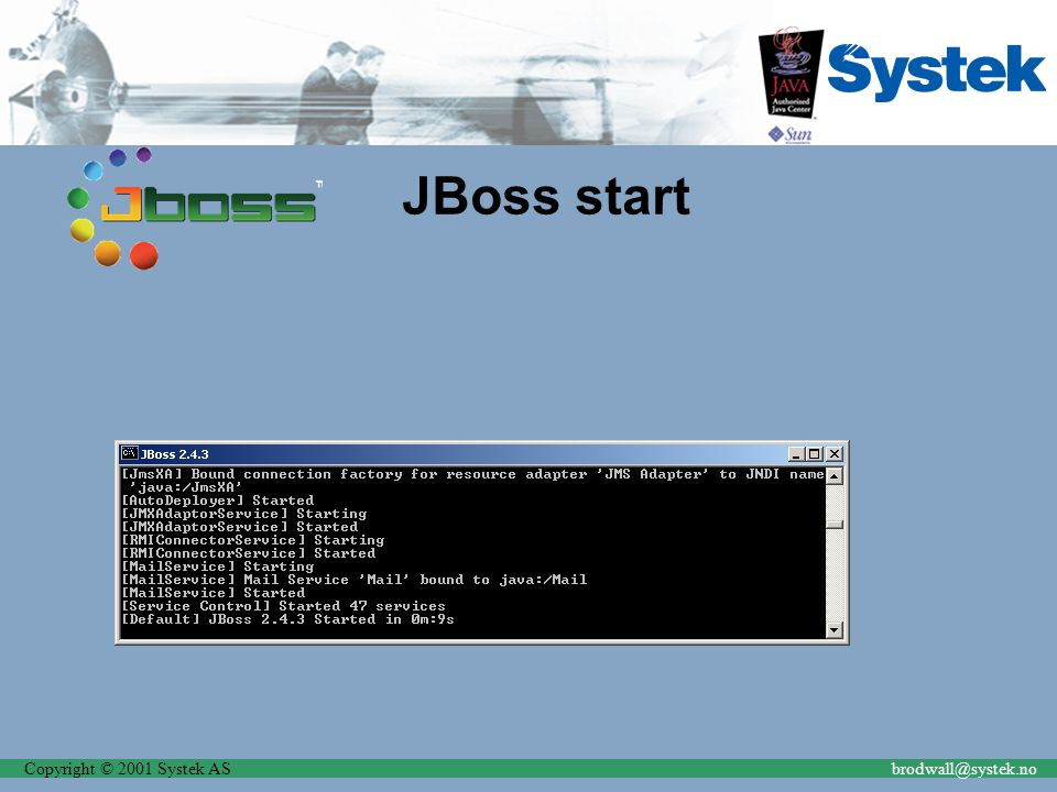 Copyright © 2001 Systek ASbrodwall@systek.no JBoss start