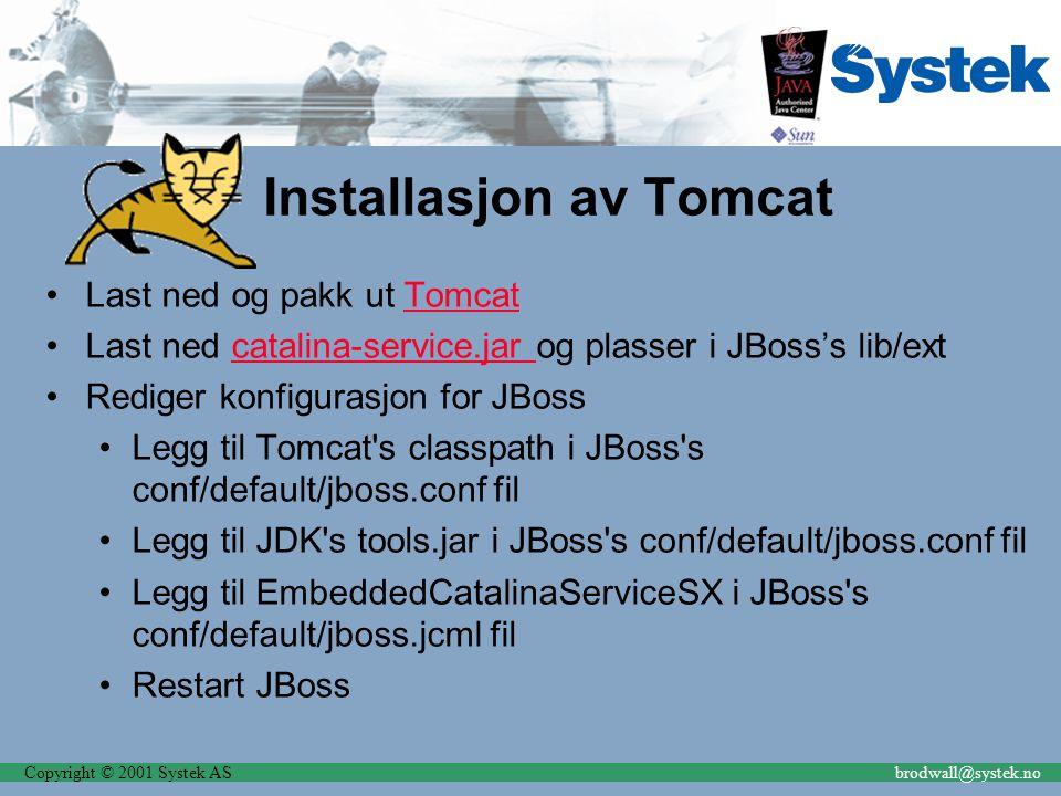 Copyright © 2001 Systek ASbrodwall@systek.no Installasjon av Tomcat Last ned og pakk ut TomcatTomcat Last ned catalina-service.jar og plasser i JBoss'
