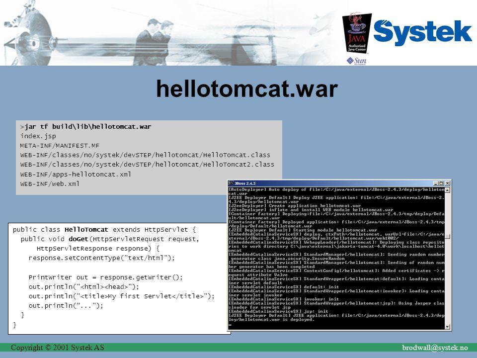 Copyright © 2001 Systek ASbrodwall@systek.no hellotomcat.war >jar tf build\lib\hellotomcat.war index.jsp META-INF/MANIFEST.MF WEB-INF/classes/no/syste