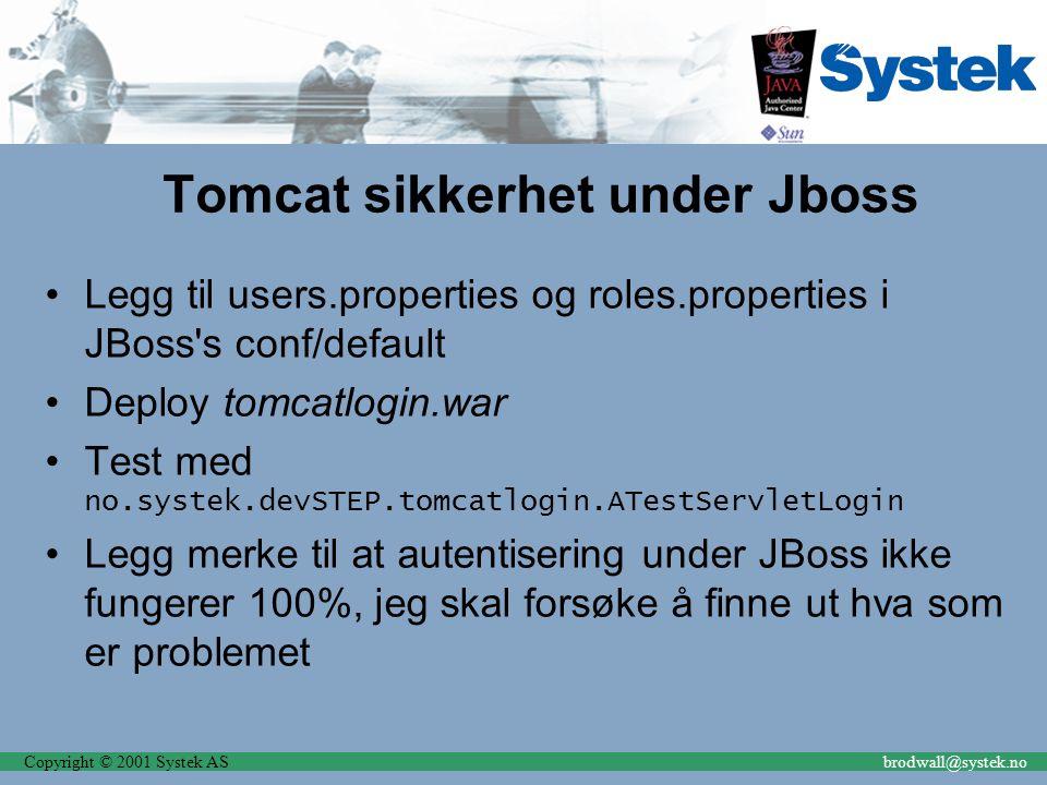 Copyright © 2001 Systek ASbrodwall@systek.no Tomcat sikkerhet under Jboss Legg til users.properties og roles.properties i JBoss's conf/default Deploy