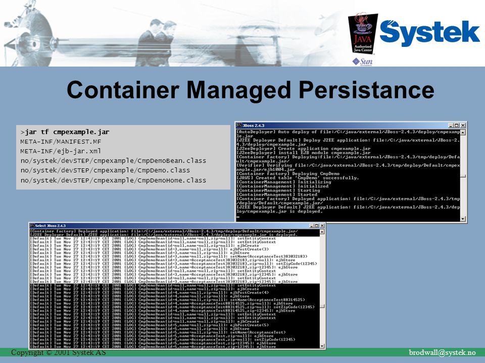 Copyright © 2001 Systek ASbrodwall@systek.no Container Managed Persistance >jar tf cmpexample.jar META-INF/MANIFEST.MF META-INF/ejb-jar.xml no/systek/