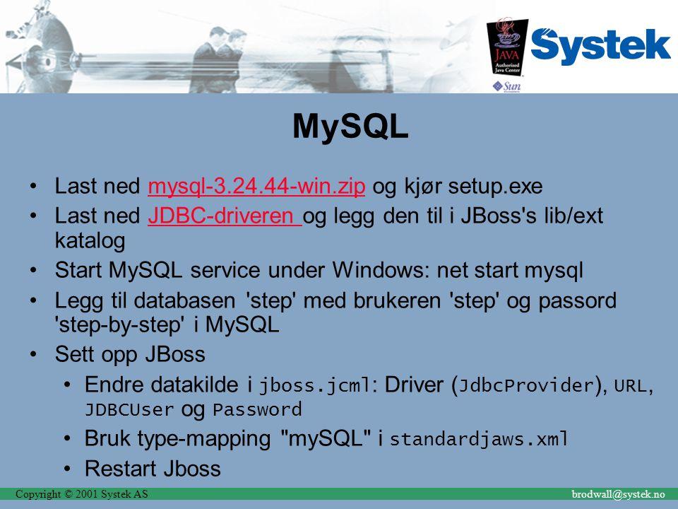 Copyright © 2001 Systek ASbrodwall@systek.no MySQL Last ned mysql-3.24.44-win.zip og kjør setup.exemysql-3.24.44-win.zip Last ned JDBC-driveren og leg