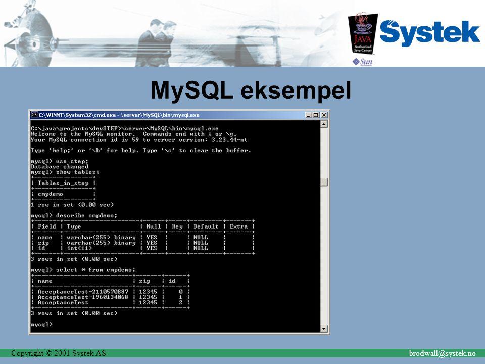 Copyright © 2001 Systek ASbrodwall@systek.no MySQL eksempel