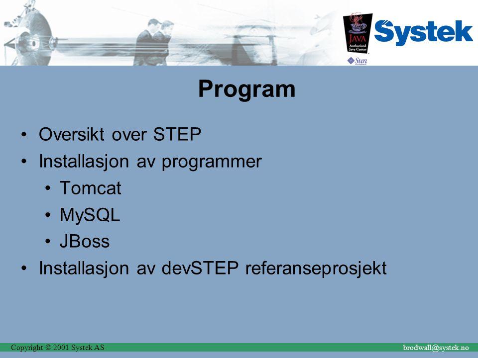 Copyright © 2001 Systek ASbrodwall@systek.no Program Oversikt over STEP Installasjon av programmer Tomcat MySQL JBoss Installasjon av devSTEP referans