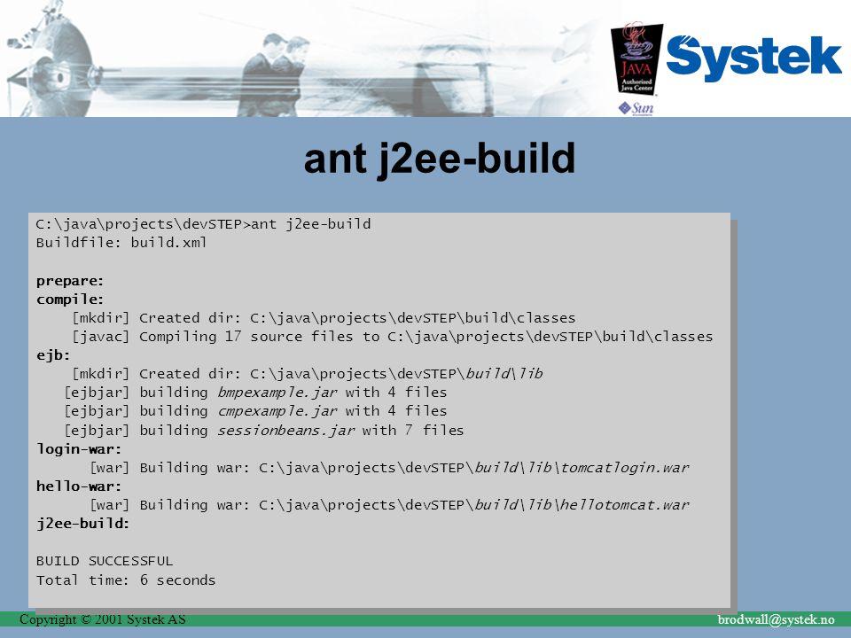 Copyright © 2001 Systek ASbrodwall@systek.no ant j2ee-build C:\java\projects\devSTEP>ant j2ee-build Buildfile: build.xml prepare: compile: [mkdir] Cre