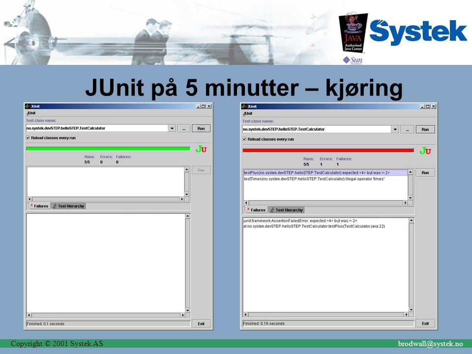Copyright © 2001 Systek ASbrodwall@systek.no JUnit på 5 minutter – kjøring