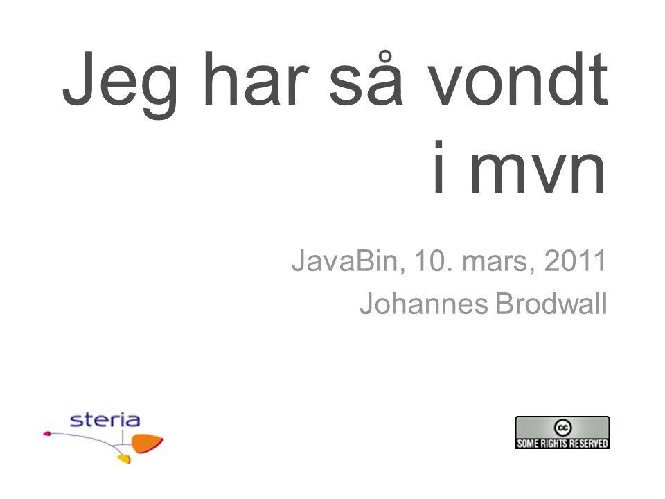 Jeg har så vondt i mvn JavaBin, 10. mars, 2011 Johannes Brodwall