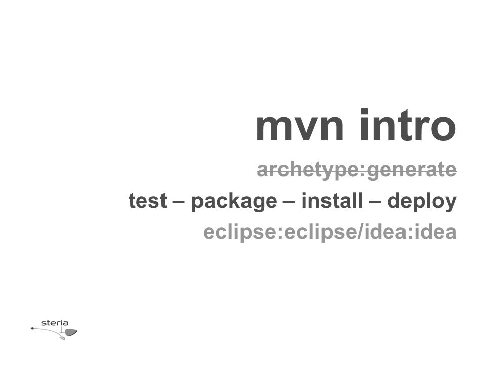 mvn intro archetype:generate test – package – install – deploy eclipse:eclipse/idea:idea