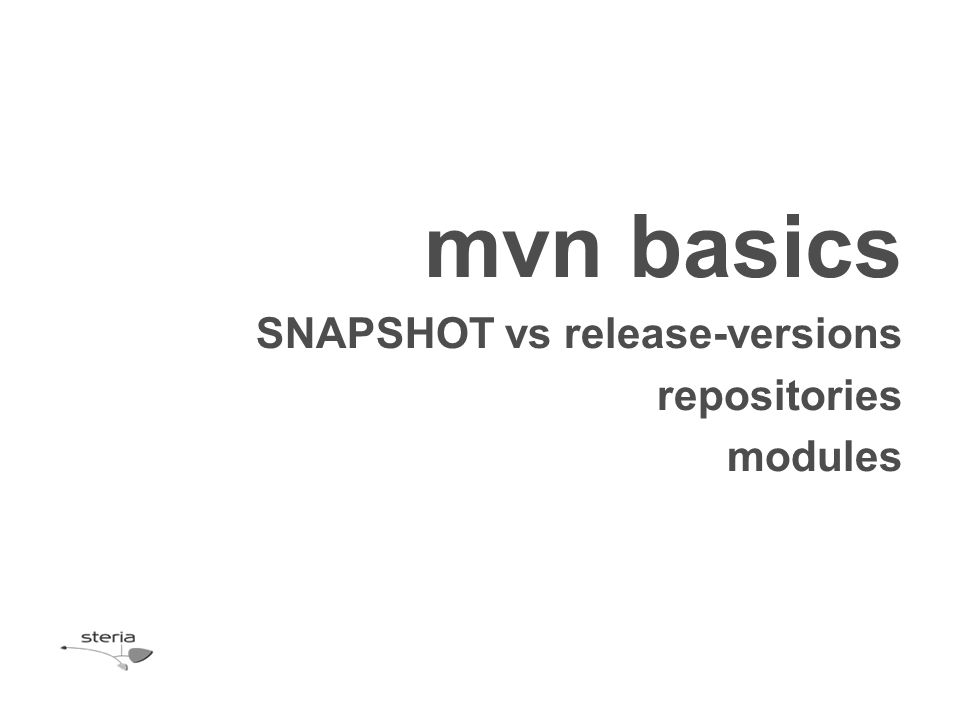 mvn basics SNAPSHOT vs release-versions repositories modules