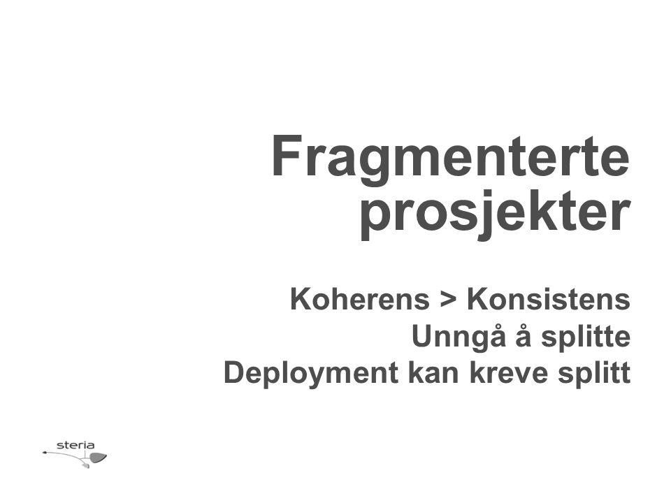 Fragmenterte prosjekter Koherens > Konsistens Unngå å splitte Deployment kan kreve splitt