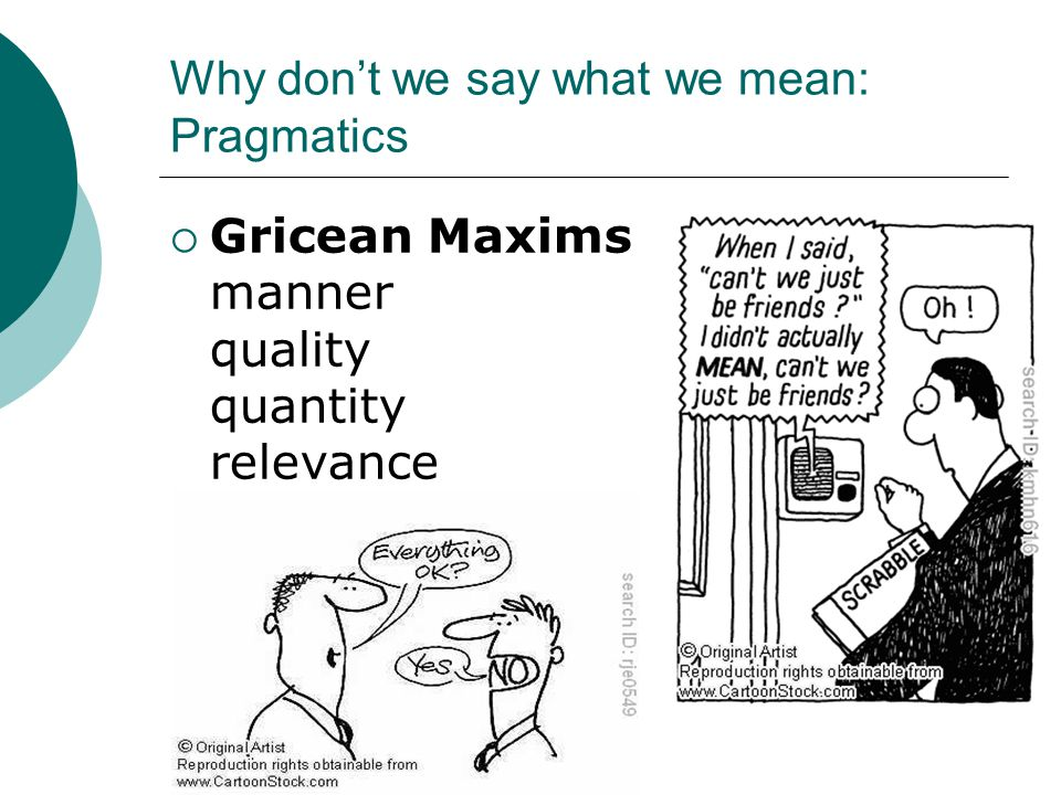 Why don't we say what we mean: Pragmatics  Gricean Maxims manner quality quantity relevance