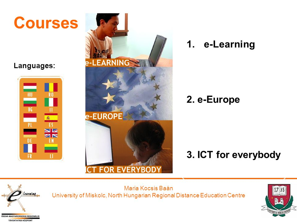 Maria Kocsis Baán University of Miskolc, North Hungarian Regional Distance Education Centre 1.e-Learning 2.