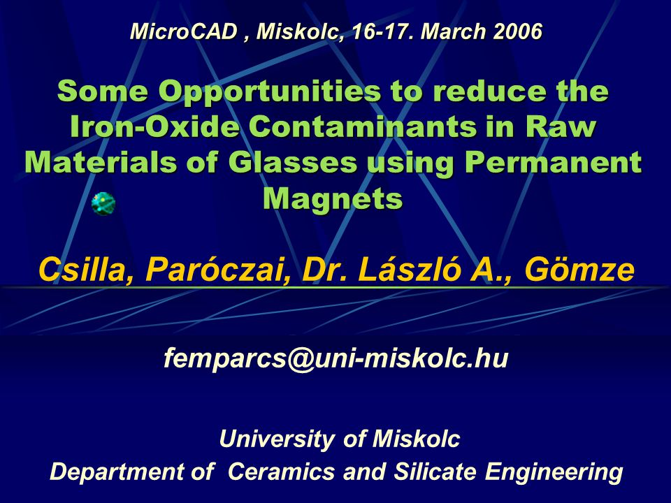 Some Opportunities to reduce the Iron-Oxide Contaminants in Raw Materials of Glasses using Permanent Magnets Csilla, Paróczai, Dr.