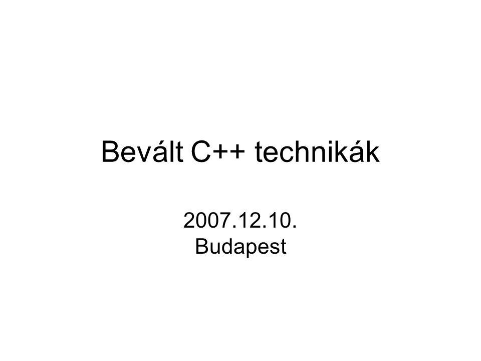 Bevált C++ technikák 2007.12.10. Budapest