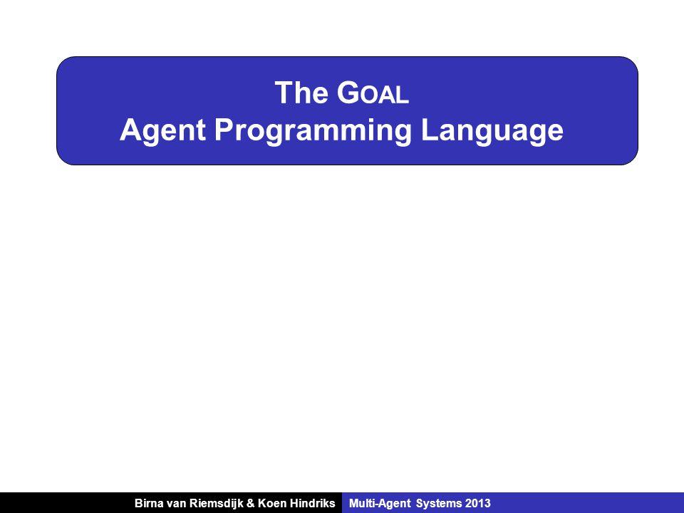 Birna van Riemsdijk & Koen HindriksMulti-Agent Systems 2013 The G OAL Agent Programming Language