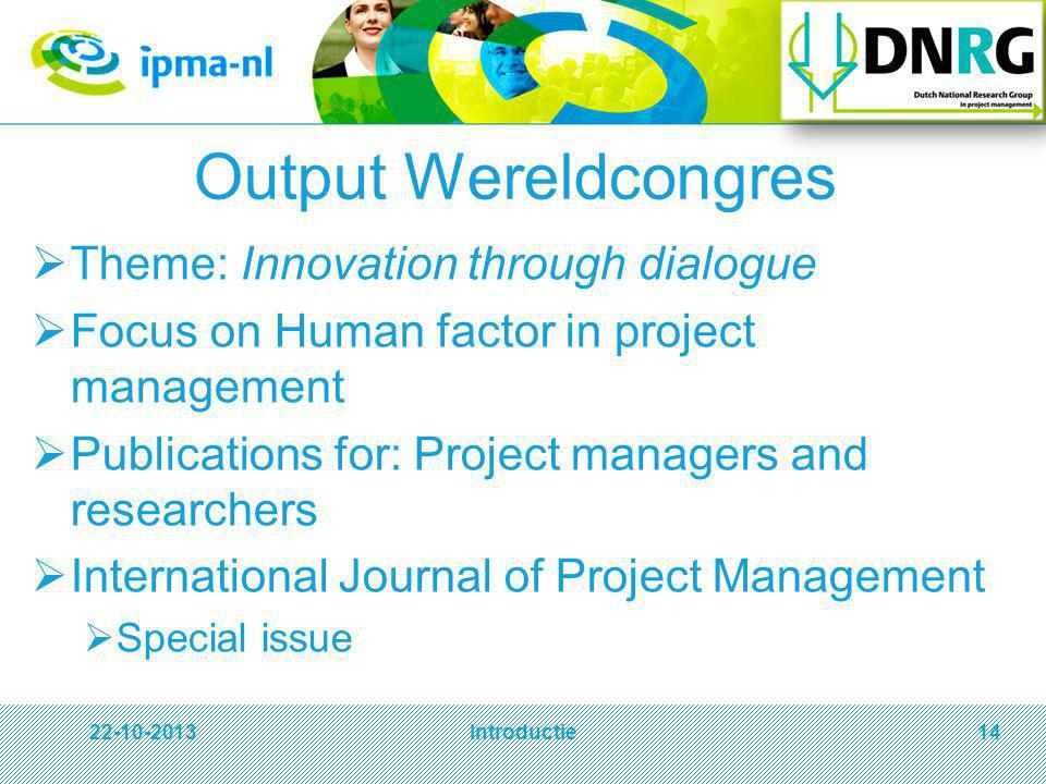 Output Wereldcongres  Theme: Innovation through dialogue  Focus on Human factor in project management  Publications for: Project managers and resea