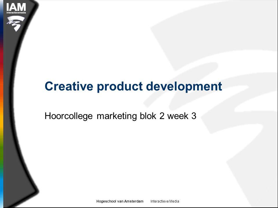 Hogeschool van Amsterdam Interactieve Media Creative product development Hoorcollege marketing blok 2 week 3