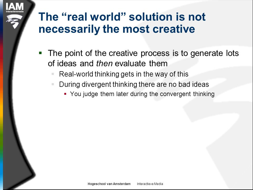 "Hogeschool van Amsterdam Interactieve Media The ""real world"" solution is not necessarily the most creative  The point of the creative process is to g"
