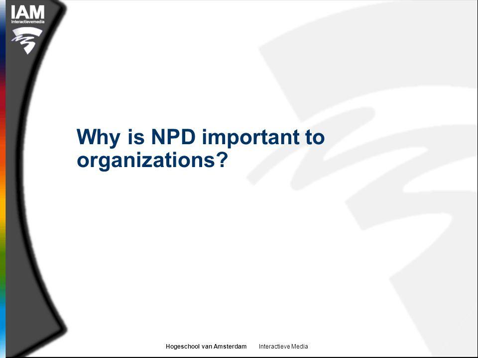 Hogeschool van Amsterdam Interactieve Media Why is NPD important to organizations