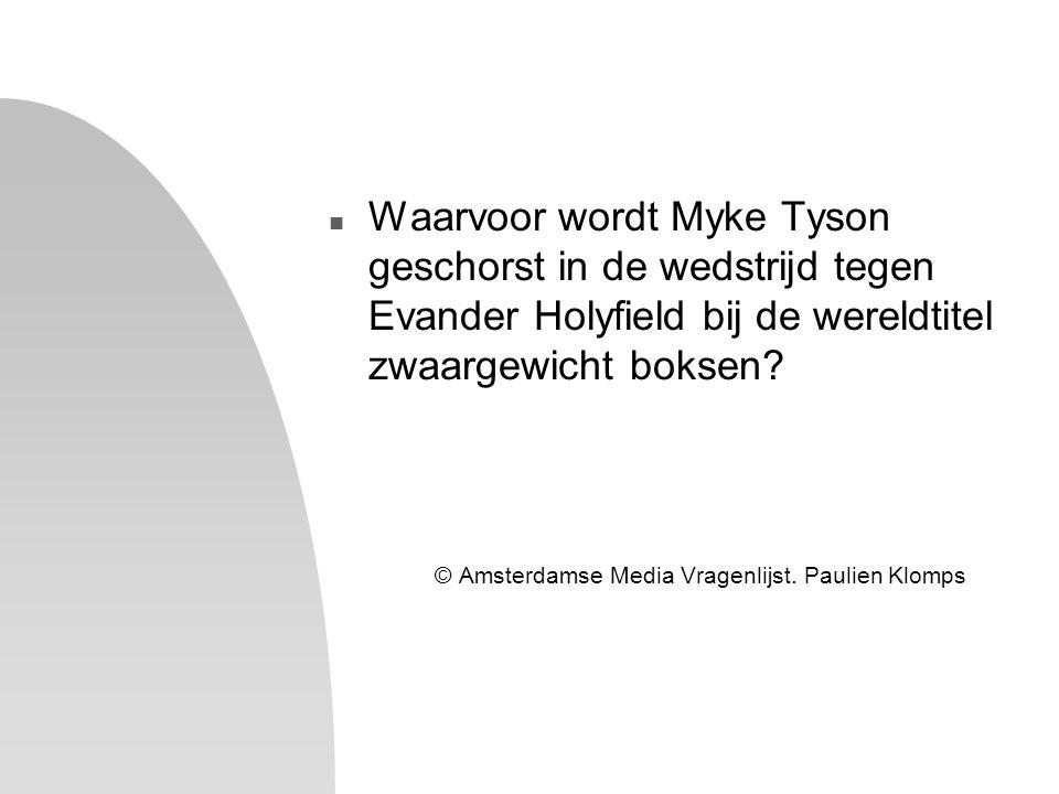 n Waarvoor wordt Myke Tyson geschorst in de wedstrijd tegen Evander Holyfield bij de wereldtitel zwaargewicht boksen? © Amsterdamse Media Vragenlijst.