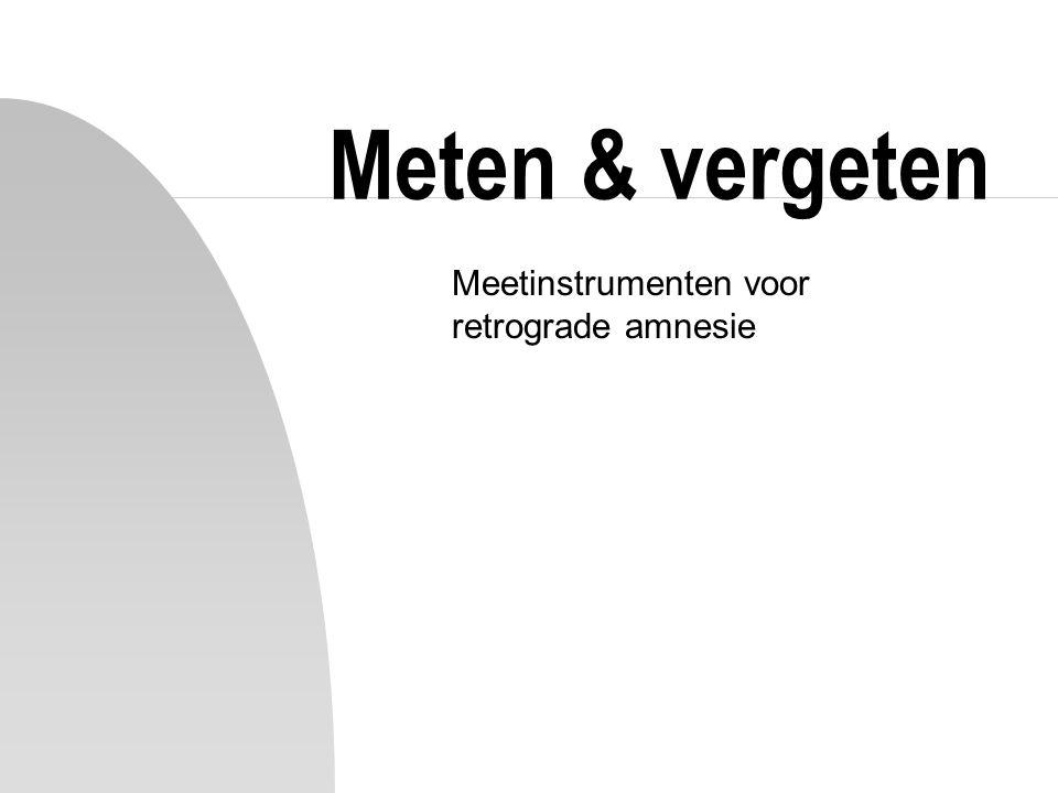 Meten & vergeten Meetinstrumenten voor retrograde amnesie