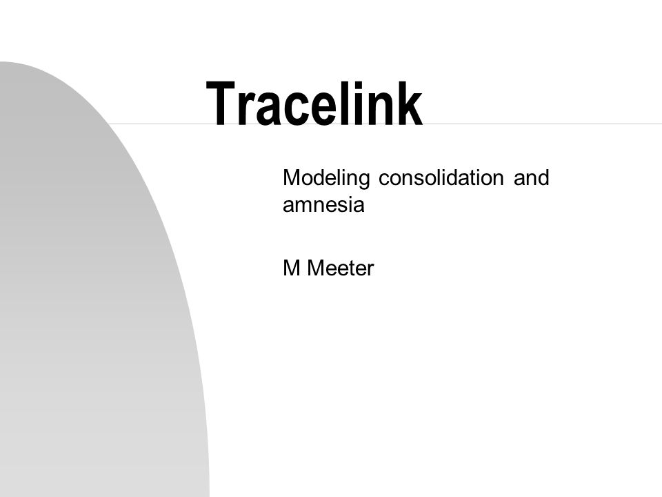 Tracelink Modeling consolidation and amnesia M Meeter