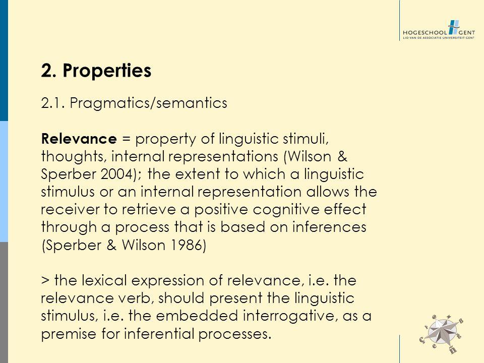 2. Properties 2.1. Pragmatics/semantics Relevance = property of linguistic stimuli, thoughts, internal representations (Wilson & Sperber 2004); the ex
