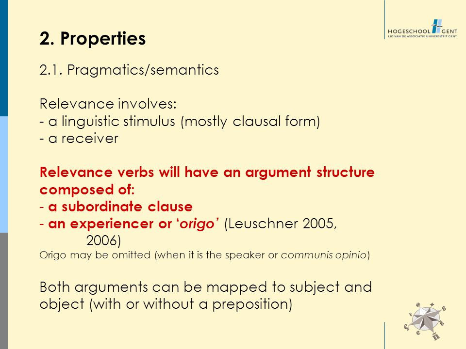 2. Properties 2.1. Pragmatics/semantics Relevance involves: - a linguistic stimulus (mostly clausal form) - a receiver Relevance verbs will have an ar