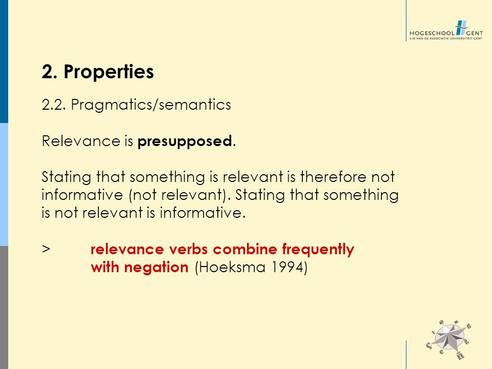 2. Properties 2.2. Pragmatics/semantics Relevance is presupposed. Stating that something is relevant is therefore not informative (not relevant). Stat