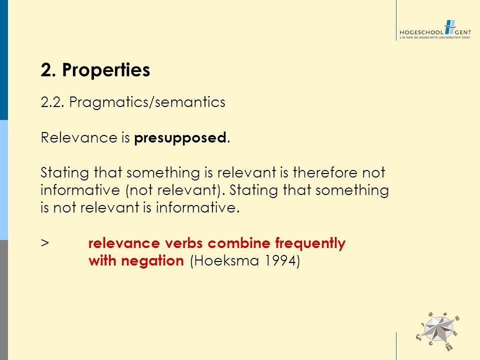 2. Properties 2.2. Pragmatics/semantics Relevance is presupposed.