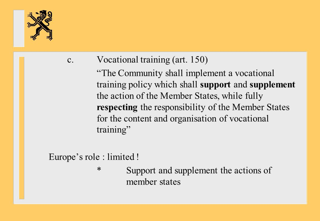 c.Work programme : development of *Tools to support transparency : European Qualification Framework *Instrument for credit transfer *Criteria and principles for quality in VET