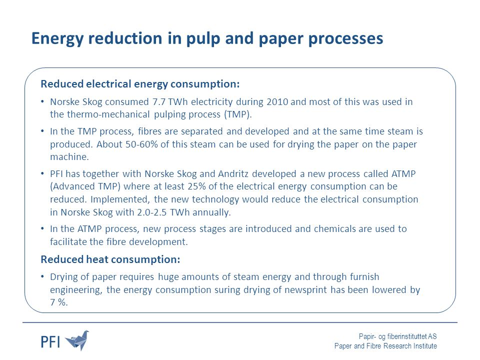 Papir- og fiberinstituttet AS Paper and Fibre Research Institute Energy reduction in pulp and paper processes Reduced electrical energy consumption: N