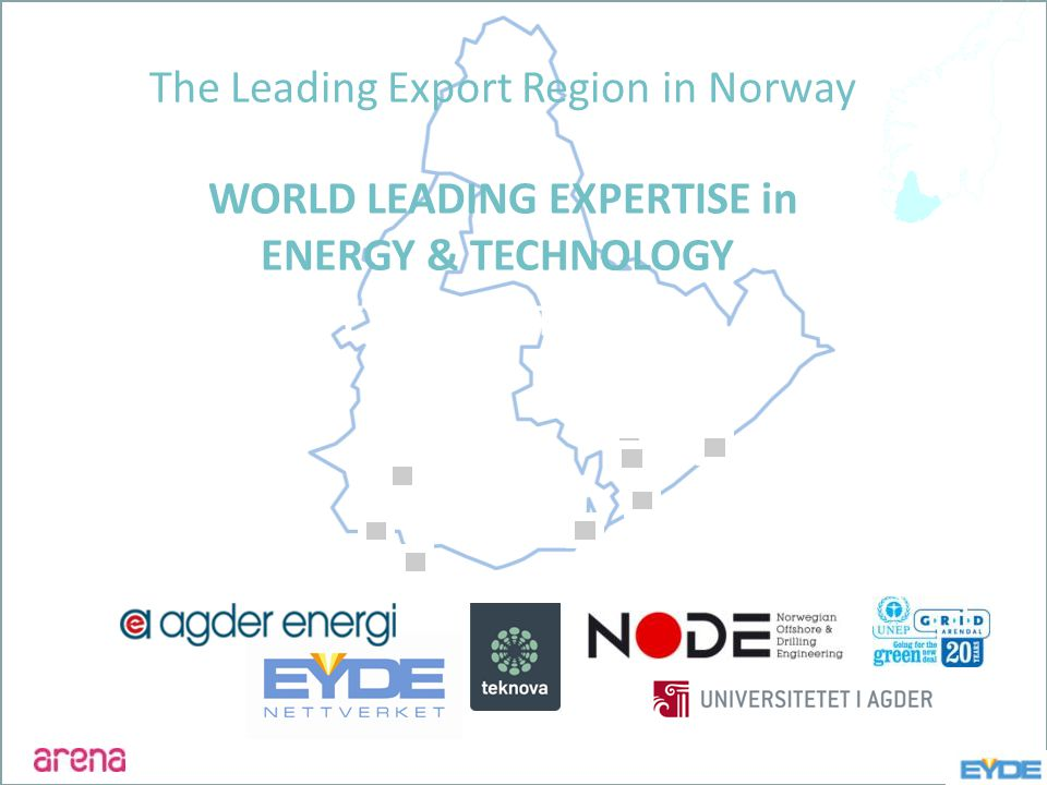 EYDE-NETTVERKET The Leading Export Region in Norway WORLD LEADING EXPERTISE in ENERGY & TECHNOLOGY